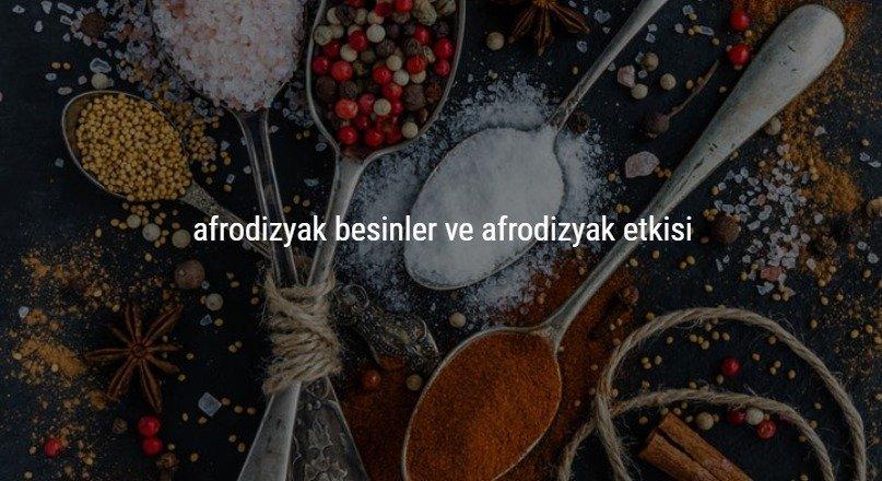 Afrodizyak besinler ve afrodizyak etkisi nedir ?
