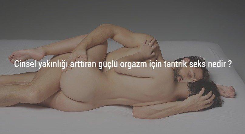 Cinsel yakınlığı arttıran güçlü orgazm için tantrik seks nedir ?