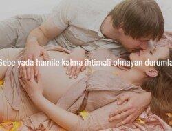 Gebe yada hamile kalma ihtimali olmayan durumlar
